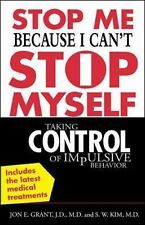 Stop Me Because I Can't Stop Myself : Taking Control of Impulsive Behavior by...