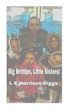 Big Brother, Little Sisters by L. E. Harrison-Diggs (2015, Paperback, Large...