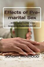 Effects of Pre-Marital Sex : . . why and How You Should Flee from It by...
