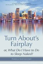 Turn about?s Fairplay : Or, What Do I Have to Do to Sleep Naked? by Pamela...