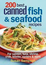 200 Best Canned Fish and Seafood Recipes: For Salmon, Tuna, Shrimp, Crab, Lobst+