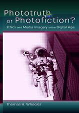 Phototruth Or Photofiction?: Ethics and Media Imagery in the Digital Age, Wheele