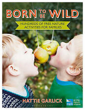 Born to be Wild: Hundreds of Free Nature Activities for Families by Hattie Garl…