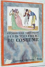 HISTOIRE DU COSTUME  ENCYCLOPEDIE PAR L'IMAGE HACHETTE 1924 MODE ELEGANCE FRANCE