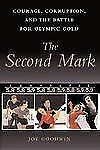 The Second Mark: Courage, Corruption, and the Battle for Olympic Gold by Goodwi
