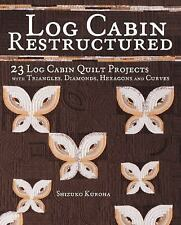 Log Cabin Restructured: 23 Log Cabin Quilt Projects Made with Triangles, Diamond