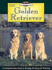 Breed Basics, The Golden Retriever : A Comprehensive Guide to Buying, Owning, a