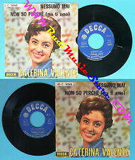 LP 45 7'' CATERINA VALENTE Nessuno mai Non so perche' ma ti amo no*cd mc vhs
