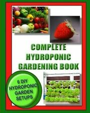 Complete Hydroponic Gardening Book : 6 DIY Garden Set Ups for Growing...