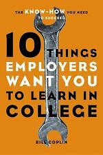 10 Things Employers Want You to Learn in College: The Know-How You Need to Suc..