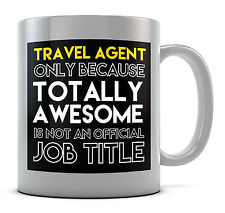 Travel Agent Only Because Totally Awesome Is Not An Official Job Title Mug