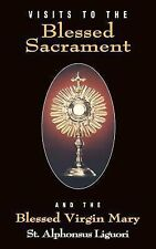 Visits to the Blessed Sacrament : And the Blessed Virgin Mary by Alphonsus...