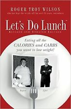 Let's Do Lunch : Eating All the Calories and Carbs You Want to Lose Weight!...