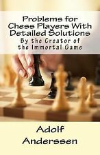 Problems for Chess Players with Detailed Solutions : By the Creator of the...
