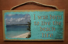 I WAS BORN TO LIVE THE BEACH LIFE Nautical Ocean Seaside Home Decor Sign NEW