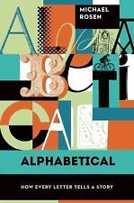 Alphabetical: How Every Letter Tells a Story, Rosen, Michael
