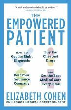 The Empowered Patient : How to Get the Right Diagnosis, Buy the Cheapest...