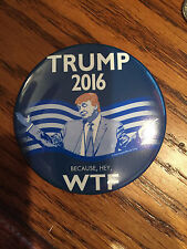 "Donald Trump for President 2016 ""Because Hey, WTF"" LG 3 INCH  button pinback A2"