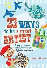 23 Things to Be: 23 Ways to Be a Great Artist : A Step-By-step Guide to...