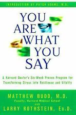 You Are What You Say : A Harvard Doctor's Six-Step Proven Program for Transformi