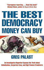 The Best Democracy Money Can Buy: An Investigative Reporter Exposes the Truth Ab