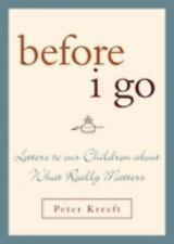 Before I Go : Letters to Our Children about What Really Matters by Peter...