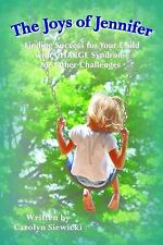 The Joys of Jennifer: Finding Success for Your Child with CHARGE Syndrome or Oth