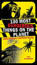 Anna Claybourne 100 Most Dangerous Things on the Planet: What to Do If It Happen