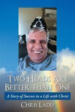 Two Heads Are Better Than One : A Story of Success in a Life with Christ by...