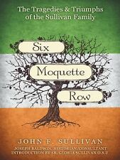 Six Moquette Row : The Tragedies and Triumphs of the Sullivan Family by John...