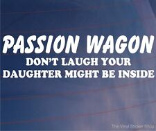 PASSION WAGON DON'T LAUGH YOUR DAUGHTER MIGHT BE INSIDE Funny Car/Van Sticker