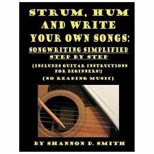 Strum, Hum and Write Your Own Songs : Songwriting Simplified Step by Step by...