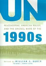 UN Peacekeeping, American Policy and the Uncivil Wars of the 1990s (A -ExLibrary