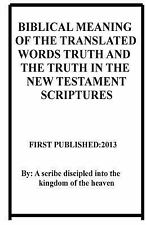 Biblical Meaning of the Translated Words Truth and the Truth in the New...