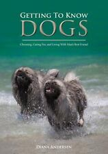 Getting to Know Dogs : Choosing, Caring for, and Living with Man's Best...