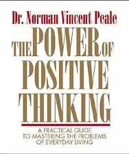 The Power of Positive Thinking : A Practical Guide to Mastering the Problems...