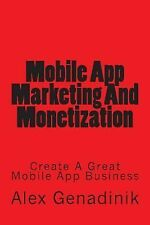 Mobile App Marketing and Monetization : How to Promote Mobile Apps Like a...