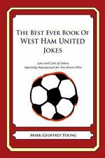 The Best Ever Book of West Ham United Jokes : Lots and Lots of Jokes...