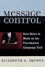 Message Control: How News Is Made on the Presidential Campaign Trail (-ExLibrary