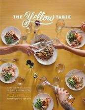 The Yellow Table : A Celebration of Everyday Gatherings - 110 Simple and...