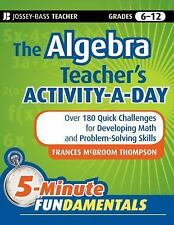 The Algebra Teacher's Activity-a-Day : Over 180 Quick Challenges for...