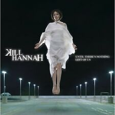 Until There's Nothing Left Of Us - Kill Hannah (2006, CD NIEUW)
