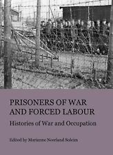 Prisoners of War and Forced Labour: Histories of War and Occupation, Marianne Ne
