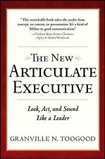 The New Articulate Executive: Look, Act and Sound Like a Leader, Toogood, Granvi