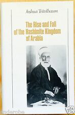 RISE and FALLl of the HASHIMITE KINGDOM of ARABIA by Joshua Teitelbaum 310pp