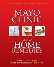 The Mayo Clinic Book of Home Remedies: What to Do For The Most Common -ExLibrary