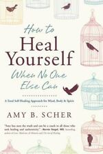 How to Heal Yourself When No One Else Can : A Total Self-Healing Approach for Mi
