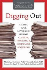 Digging Out: Helping Your Loved One Manage Clutter, Hoarding, and Compulsive Acq