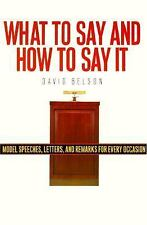 What to Say and How to Say It: Model Speeches, Letters and Remarks for Every Occ
