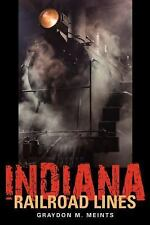 Railroads Past and Present: Indiana Railroad Lines by Graydon M. Meints...